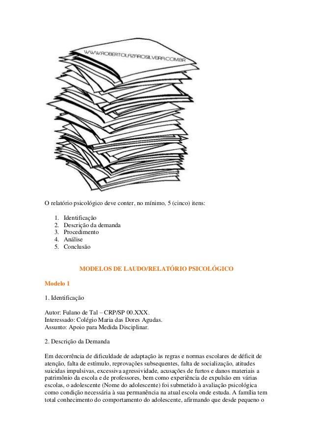 O relatório psicológico deve conter, no mínimo, 5 (cinco) itens:1. Identificação2. Descrição da demanda3. Procedimento4. A...