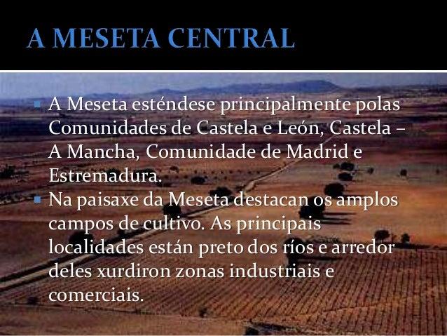    A Meseta está arrodeada por catro    cordilleiras:     Os Montes de León     A Cordilleira Cantábrica     O Sistema...