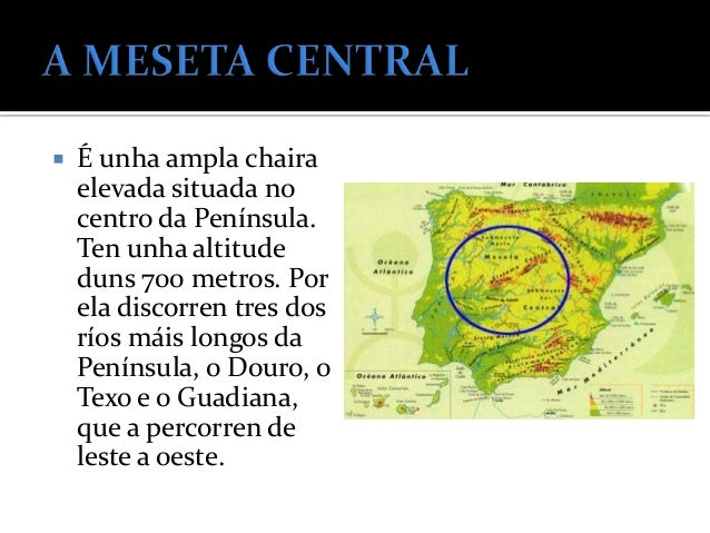    O SISTEMA    CENTRAL: divide a    Meseta en dúas: a    Submeseta Norte e a    Submeseta Sur.    Formado por    montaña...
