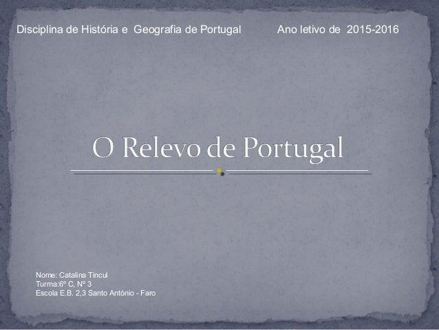 Disciplina de História e Geografia de Portugal Ano letivo de 2015-2016 Nome: Catalina Tincul Turma:6º C, Nº 3 Escola E.B. ...