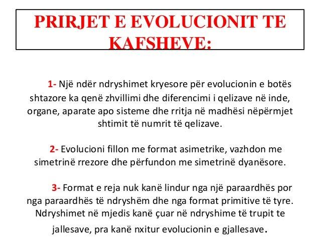 PRIRJET E EVOLUCIONIT TE KAFSHEVE: 1- Një ndër ndryshimet kryesore për evolucionin e botës shtazore ka qenë zhvillimi dhe ...