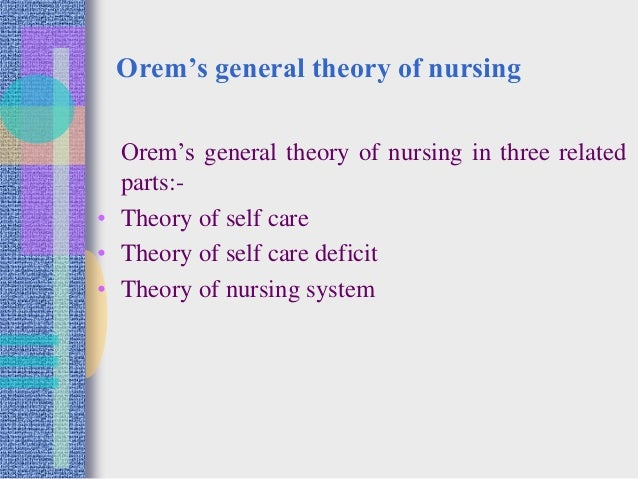 orem's general theory of nursing Nurs sci q 1991 winter4(4):153-60 orem's general theory of nursing and  community nursing taylor sg, mclaughlin k the purpose of this article is to.
