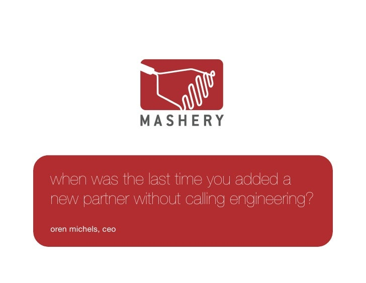 when was the last time you added a new partner without calling engineering? oren michels, ceo