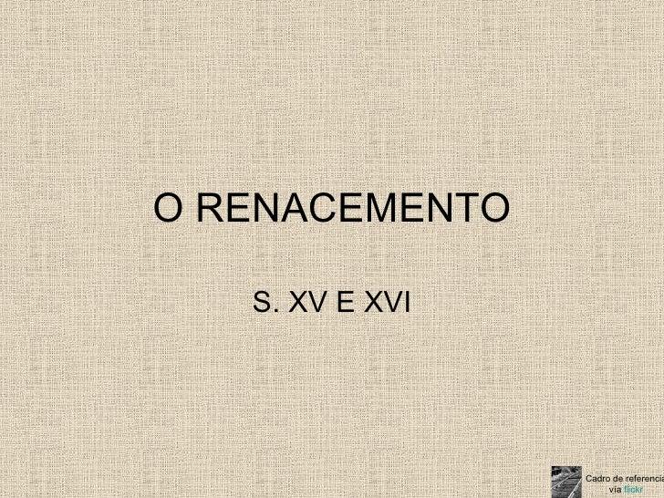 O RENACEMENTO S. XV E XVI Cadro de referencia vía  flickr