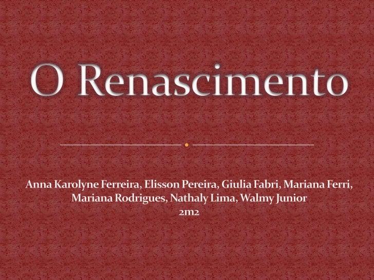 O Renascimento<br />Anna Karolyne Ferreira, Elisson Pereira, Giulia Fabri, Mariana Ferri, Mariana Rodrigues, Nathaly Lima,...