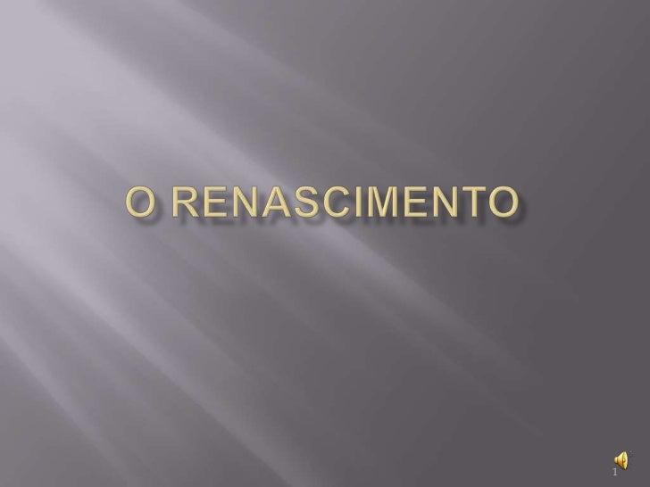 O RENASCIMENTO<br />1<br />