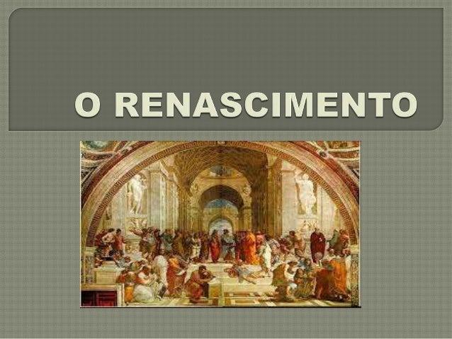  O Renascimento foi um importante movimento de ordem artística, cultural e científica que se deflagrou na passagem da Ida...