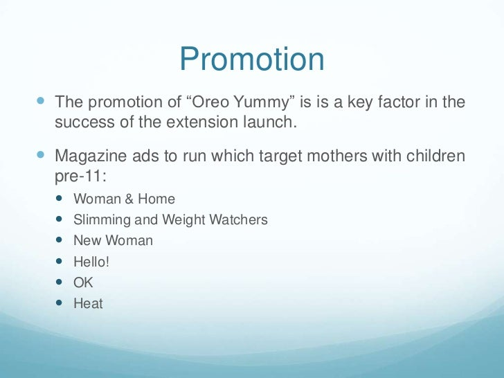 """Promotion<br />The promotion of """"Oreo Yummy"""" is is a key factor in the success of the extension launch.<br />Magazine ads ..."""