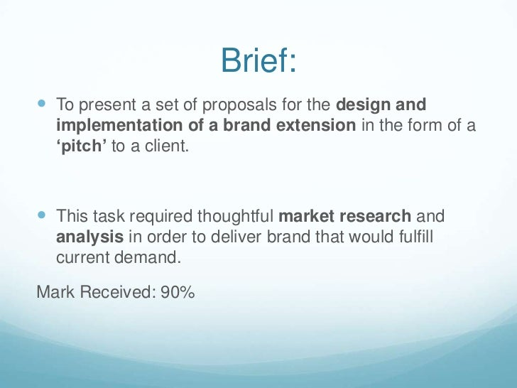 Brief: <br />To present a set of proposals for the design and implementation of a brand extension in the form of a 'pitch'...