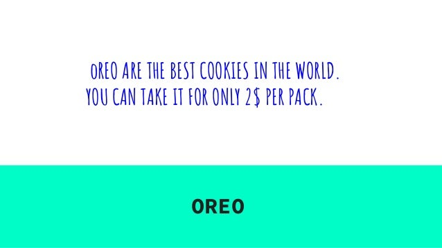 oREO ARE THE BEST COOKIES IN THE WORLD. YOU CAN TAKE IT FOR ONLY 2$ PER PACK. OREO