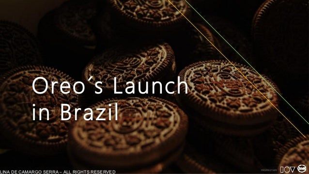 PROPRIETARY Oreo´s Launch in Brazil LINA DE CAMARGO SERRA – ALL RIGHTS RESERVED