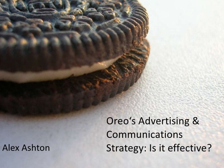 Oreo's Advertising &              CommunicationsAlex Ashton   Strategy: Is it effective?