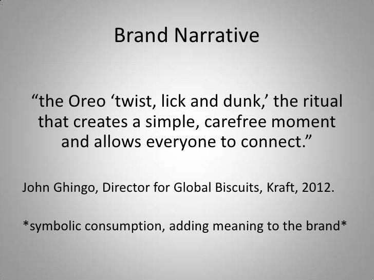 """Brand Narrative """"the Oreo 'twist, lick and dunk,' the ritual  that creates a simple, carefree moment     and allows everyo..."""