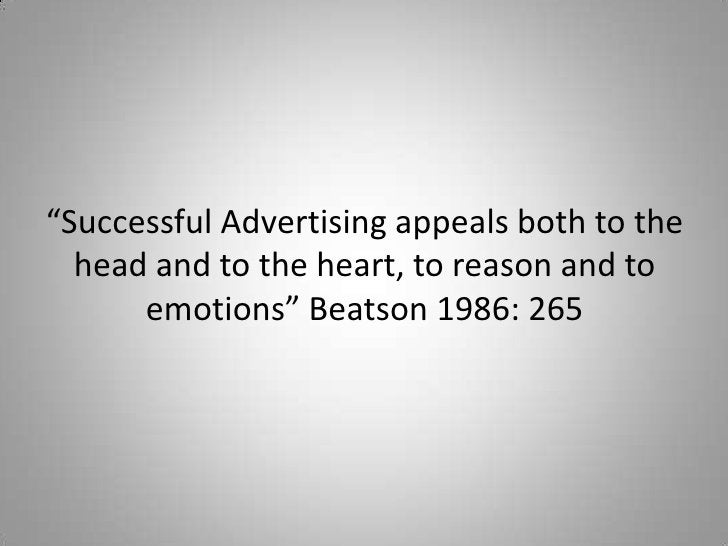 """""""Successful Advertising appeals both to the  head and to the heart, to reason and to      emotions"""" Beatson 1986: 265"""
