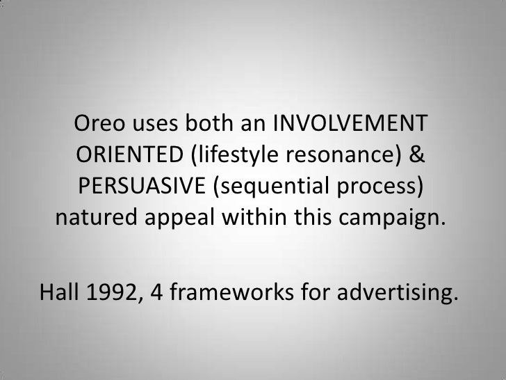 Oreo uses both an INVOLVEMENT   ORIENTED (lifestyle resonance) &   PERSUASIVE (sequential process) natured appeal within t...
