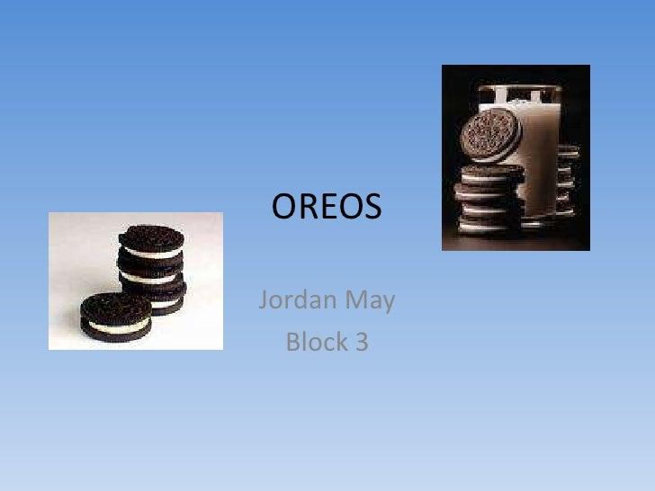 OREOS  Jordan May   Block 3
