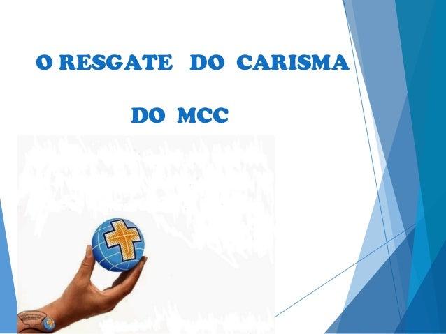 O RESGATE DO CARISMA DO MCC