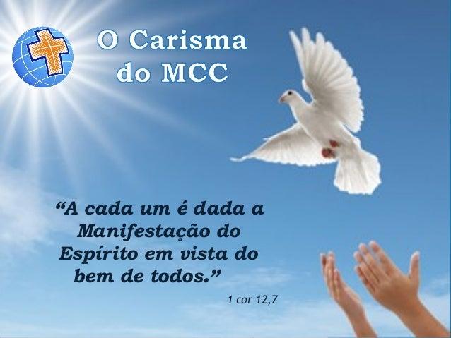 """""""A cada um é dada a Manifestação do Espírito em vista do bem de todos."""" 1 cor 12,7"""