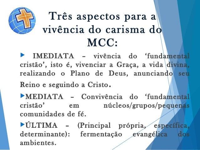 Três aspectos para a vivência do carisma do MCC:  IMEDIATA – vivência do 'fundamental cristão', isto é, vivenciar a Graça...