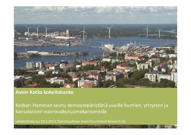Avoin Kotka kokeiluhankeKotkan-Haminan seutu demoympäristönä uusille kuntien, yritysten jakansalaisten vuorovaikutusmekani...