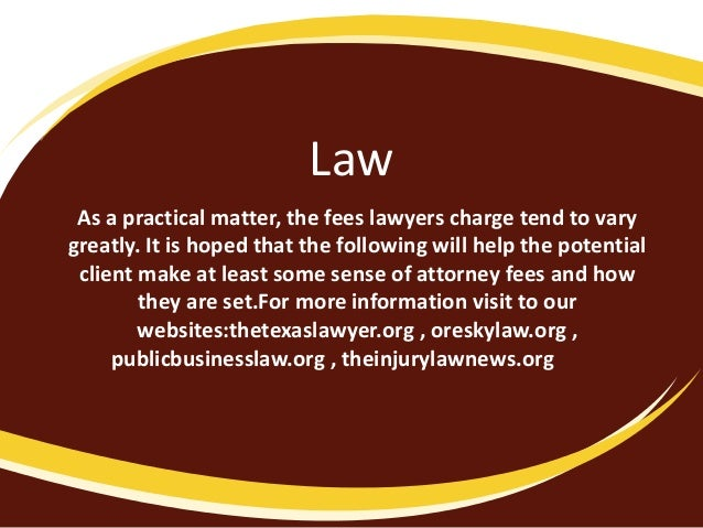 Law As a practical matter, the fees lawyers charge tend to vary greatly. It is hoped that the following will help the pote...