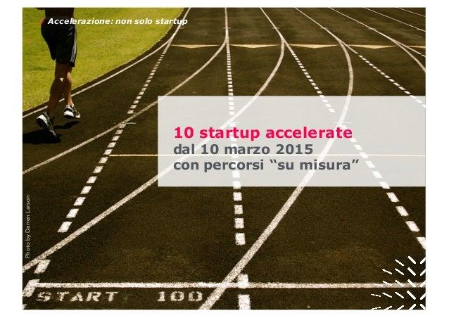 """PhotobyDarrenLarson 10 startup accelerate dal 10 marzo 2015 con percorsi """"su misura"""" / Accelerazione: non solo startup"""
