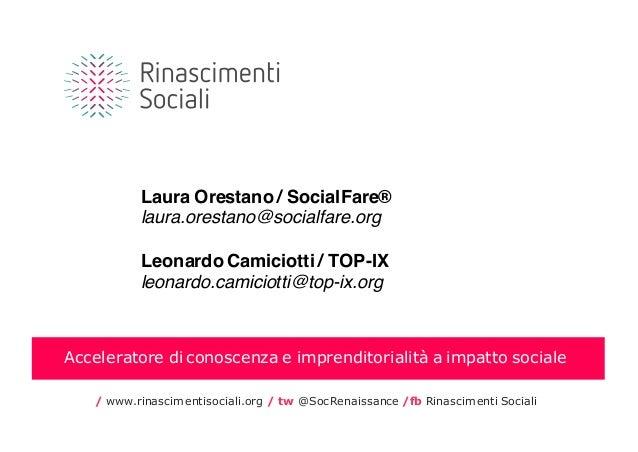 Laura Orestano / SocialFare® laura.orestano@socialfare.org Leonardo Camiciotti / TOP-IX leonardo.camiciotti@top-ix.org Acc...