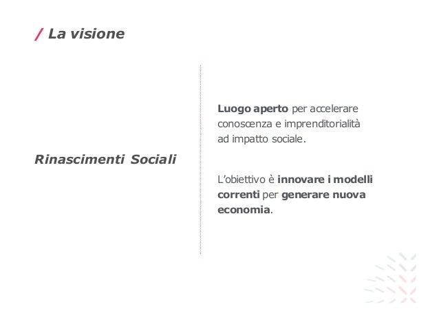 Luogo aperto per accelerare conoscenza e imprenditorialità ad impatto sociale. L'obiettivo è innovare i modelli correnti p...