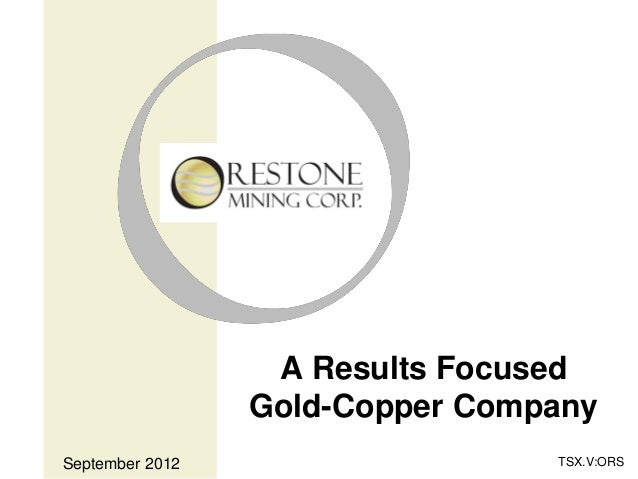 A Results Focused                 Gold-Copper CompanySeptember 2012                   TSX.V:ORS