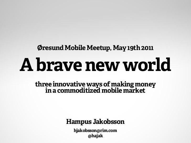 Øresund Mobile Meetup, May 19th 2011A brave new world three innovative ways of making money    in a commoditized mobile ma...