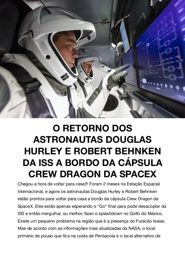 O RETORNO DOS ASTRONAUTAS DOUGLAS HURLEY E ROBERT BEHNKEN DA ISS A BORDO DA CÁPSULA CREW DRAGON DA SPACEX Chegou a hora de...