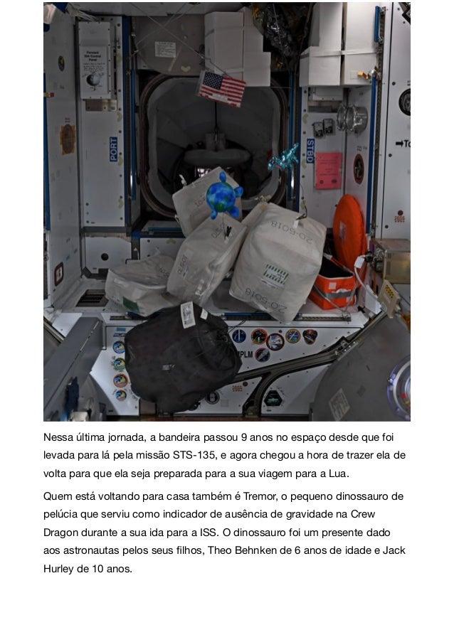 Nessa última jornada, a bandeira passou 9 anos no espaço desde que foi levada para lá pela missão STS-135, e agora chegou ...