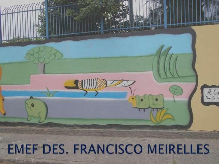 EMEF DES. FRANCISCO MEIRELLES<br />
