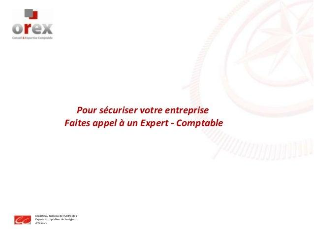 Inscrite au tableau de l'Ordre des Experts-comptables de la région d'Orléans Pour sécuriser votre entreprise Faites appel ...