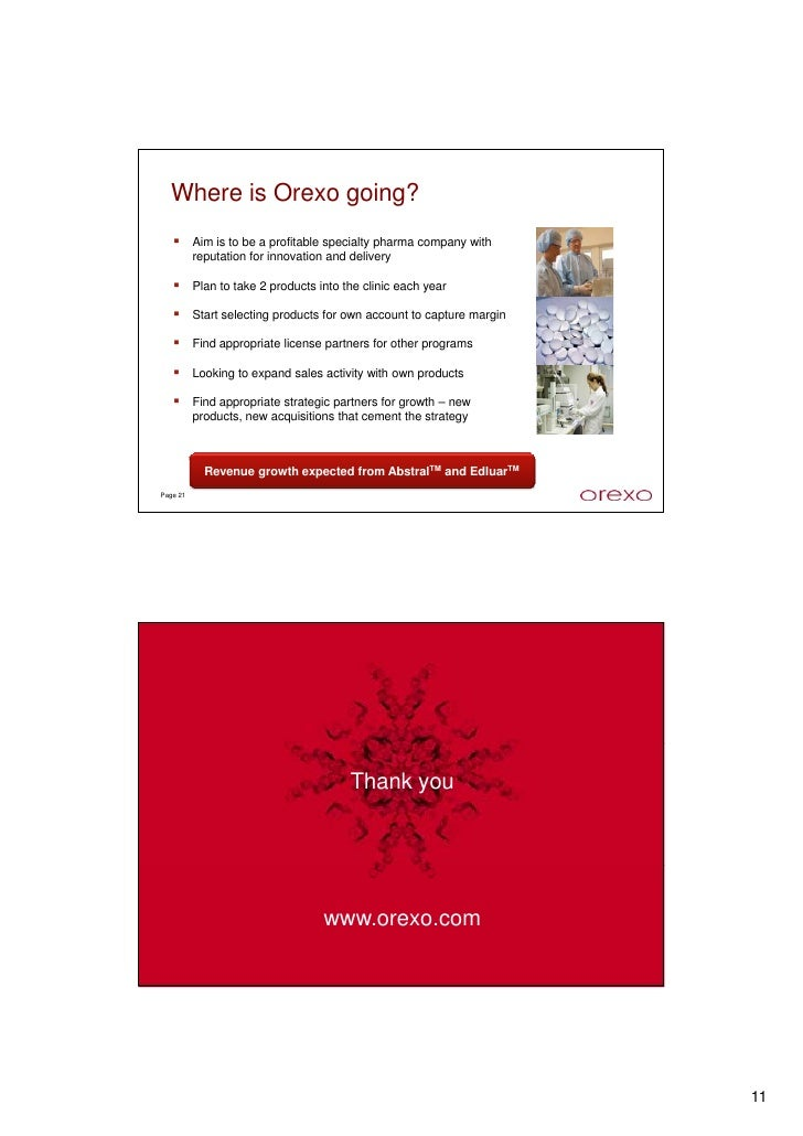 Where is Orexo going?           Aim is to be a profitable specialty pharma company with           reputation for innovatio...