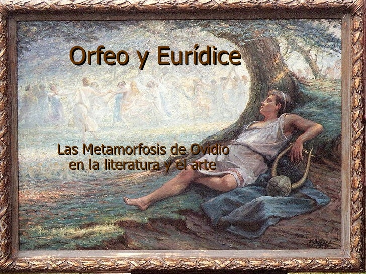 Orfeo y Eurídice Las Metamorfosis de Ovidio en la literatura y el arte