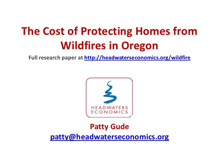 The Cost of Protecting Homes from       Wildfires in Oregon Full research paper at http://headwaterseconomics.org/wildfire...