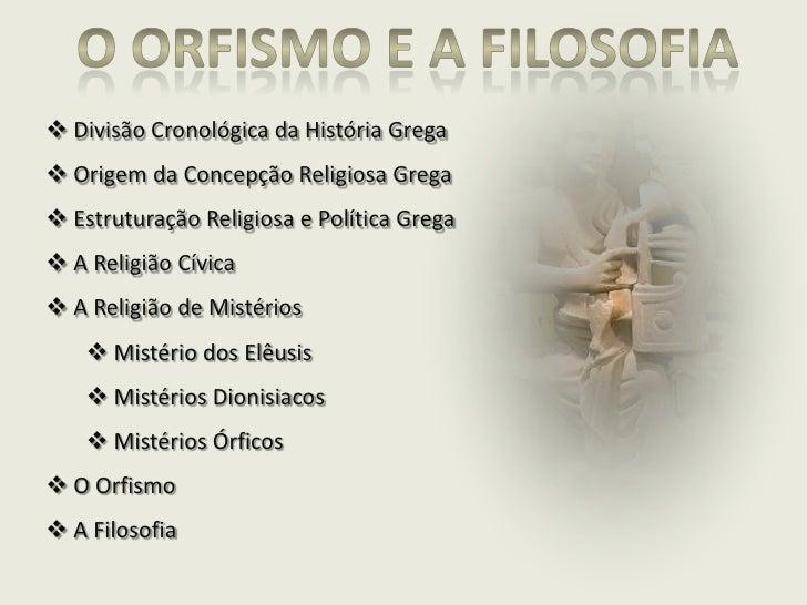 O Orfismo e a filosofia<br /><ul><li> Divisão Cronológica da História Grega