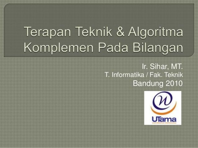 Ir. Sihar, MT. T. Informatika / Fak. Teknik Bandung 2010
