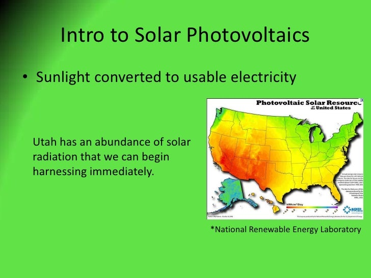 Intro to Solar Photovoltaics<br />Sunlight converted to usable electricity<br />Utah has an abundance of solar radiation t...