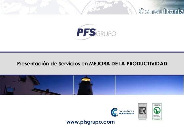 Presentación de Servicios en MEJORA DE LA PRODUCTIVIDAD                  www.pfsgrupo.com