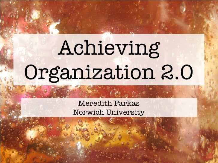 Achieving Organization 2.0      Meredith Farkas     Norwich University