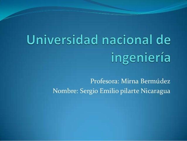 Profesora: Mirna BermúdezNombre: Sergio Emilio pilarte Nicaragua