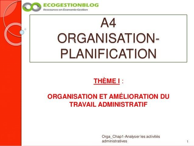 A4 ORGANISATION- PLANIFICATION 1 Orga_Chap1-Analyser les activités administratives THÈME I : ORGANISATION ET AMÉLIORATION ...