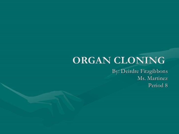 Organ Cloning<br />By: Deirdre Fitzgibbons<br />Ms. Martinez <br />Period 8<br />