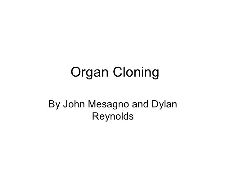 Organ Cloning By John Mesagno and Dylan Reynolds