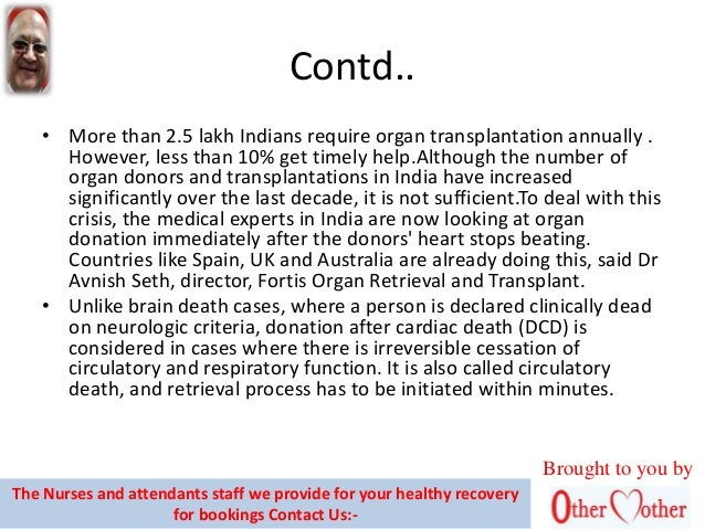 organ donations after death Donation after brain death, previously known as heart beating organ donation or donation after brain stem death, is defined as the retrieval of organs after confirmation of death using brain stem death.