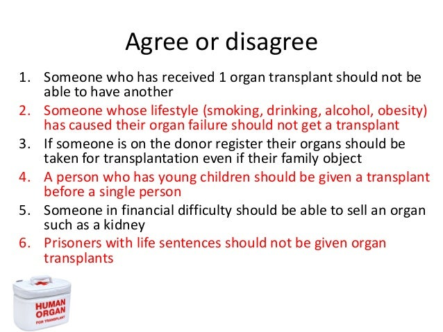 sale of human organs ethical argument Should the sale of organs be  the sale of human organs should be allowed is selling body parts ethical ed  argument #1: legalizing organ .