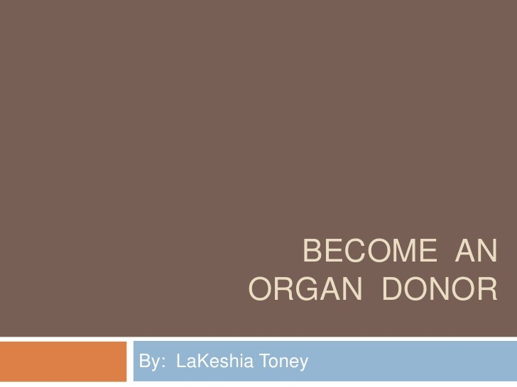 Become  an Organ  Donor<br />By:  LaKeshia Toney<br />