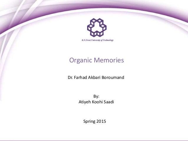 Spring 2015 Organic Memories Dr. Farhad Akbari Boroumand By: Atiyeh Koohi Saadi